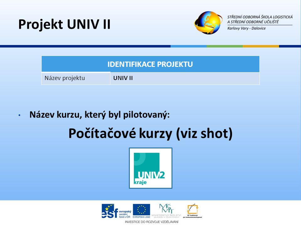 Projekt UNIV II • Název kurzu, který byl pilotovaný: Počítačové kurzy (viz shot) IDENTIFIKACE PROJEKTU Název projektuUNIV II