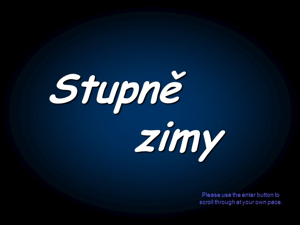 Stupně zimy Please use the enter button to scroll through at your own pace.