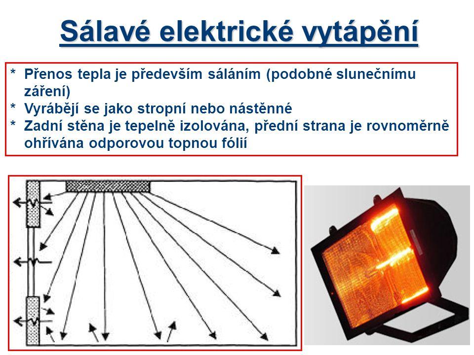 Sálavé elektrické vytápění *Přenos tepla je především sáláním (podobné slunečnímu záření) *Vyrábějí se jako stropní nebo nástěnné *Zadní stěna je tepelně izolována, přední strana je rovnoměrně ohřívána odporovou topnou fólií