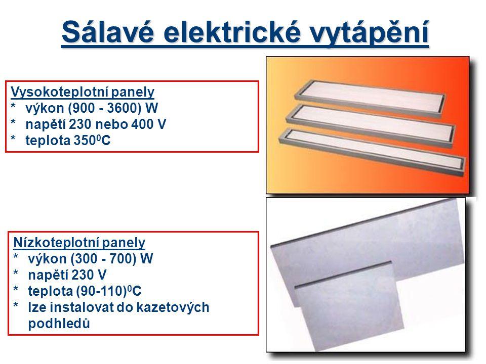 Sálavé elektrické vytápění Vysokoteplotní panely *výkon (900 - 3600) W *napětí 230 nebo 400 V *teplota 350 0 C Nízkoteplotní panely *výkon (300 - 700) W *napětí 230 V *teplota (90-110) 0 C *lze instalovat do kazetových podhledů
