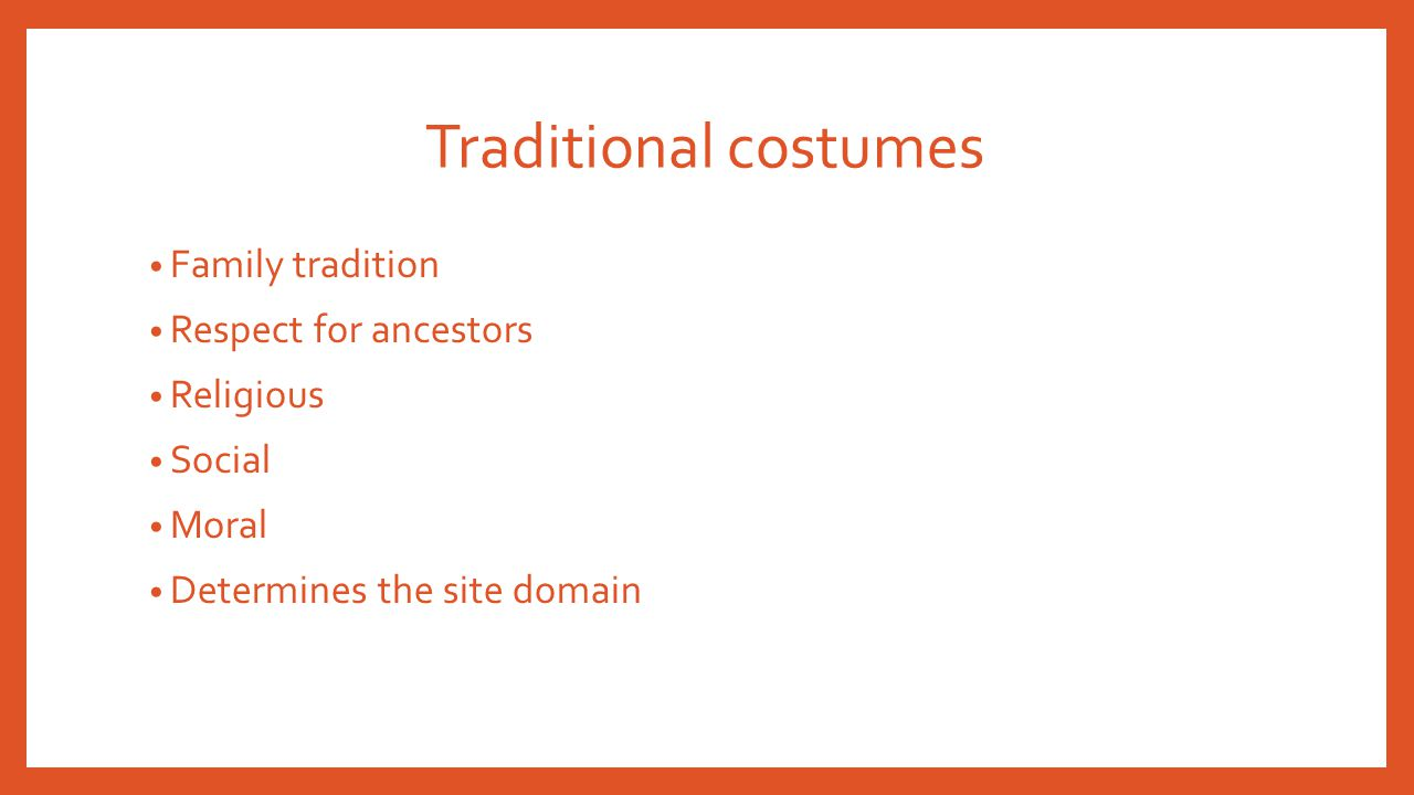 Traditional costumes • Family tradition • Respect for ancestors • Religious • Social • Moral • Determines the site domain