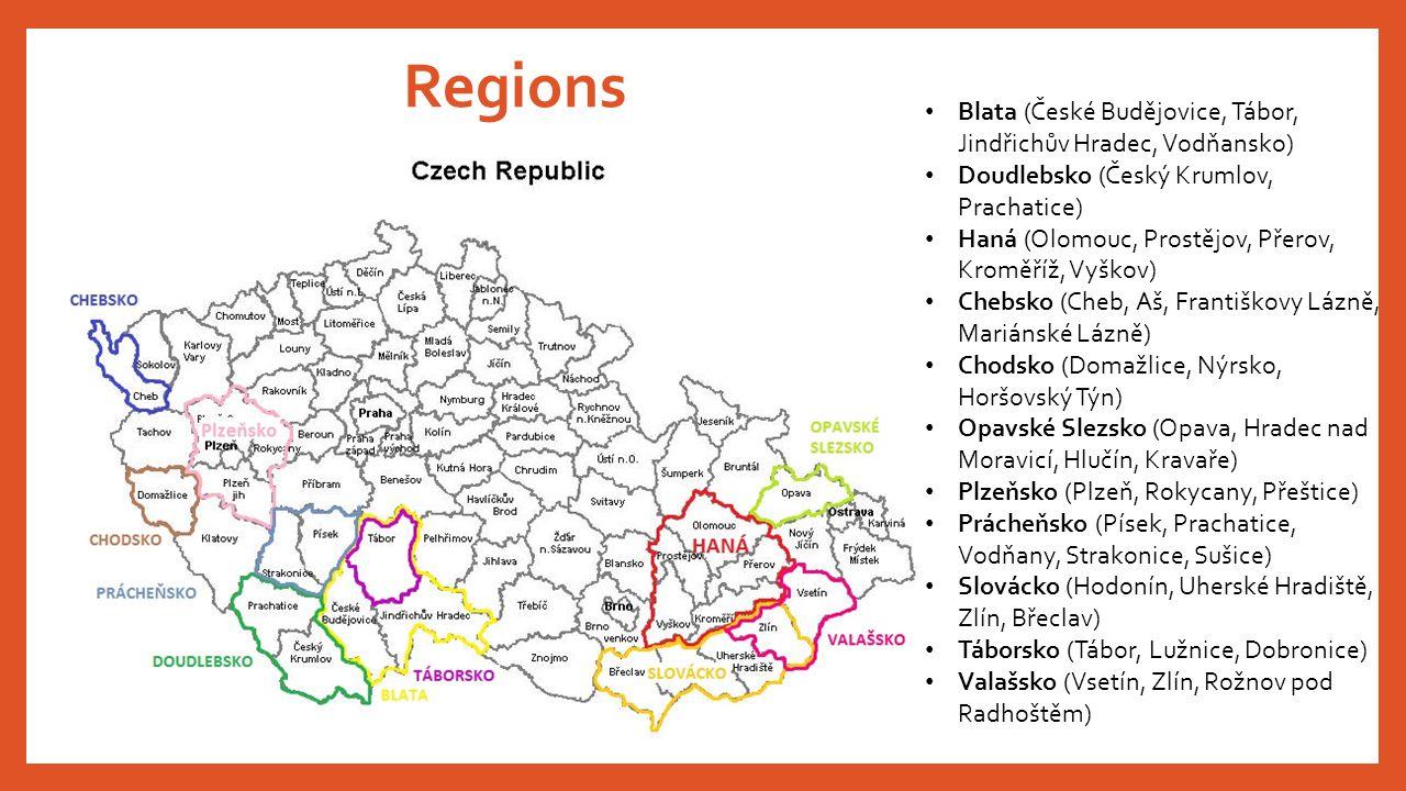 Regions • Blata (České Budějovice, Tábor, Jindřichův Hradec, Vodňansko) • Doudlebsko (Český Krumlov, Prachatice) • Haná (Olomouc, Prostějov, Přerov, K