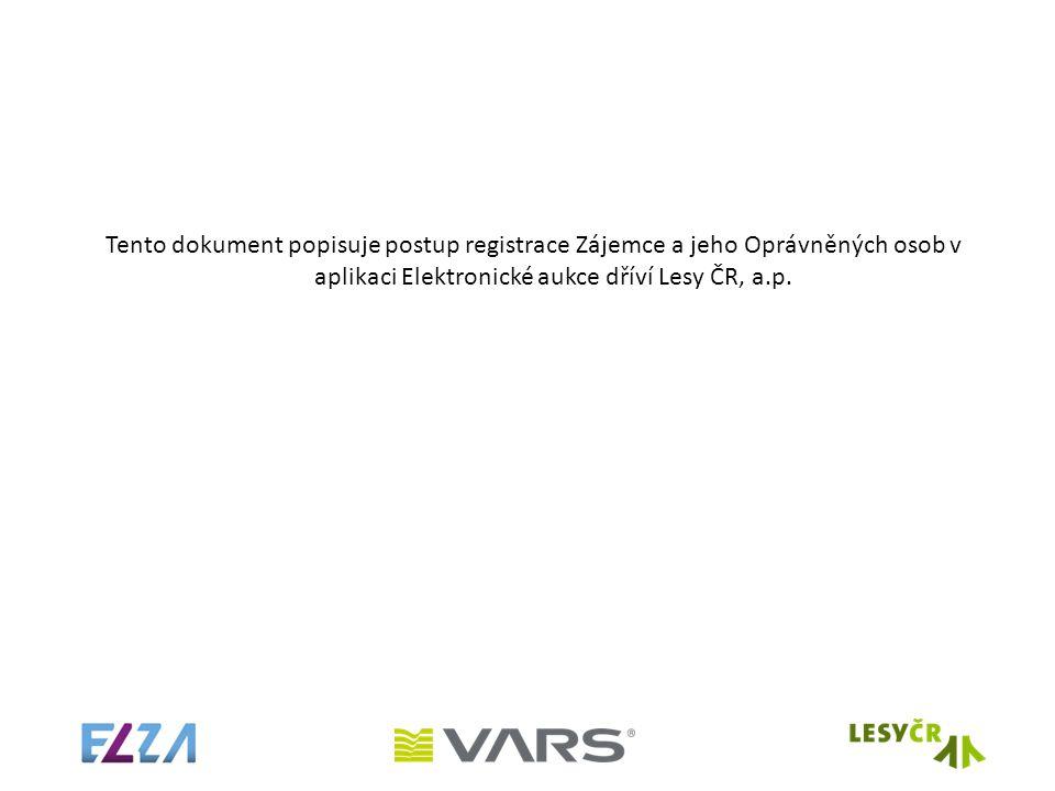 Tento dokument popisuje postup registrace Zájemce a jeho Oprávněných osob v aplikaci Elektronické aukce dříví Lesy ČR, a.p.
