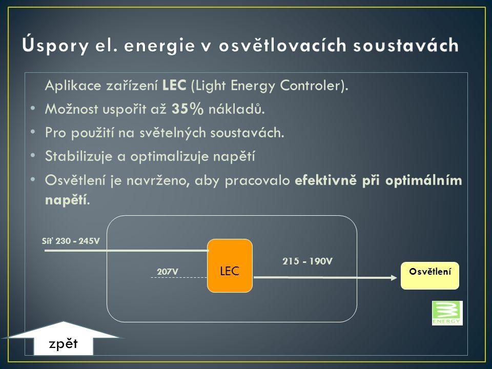 Aplikace zařízení LEC (Light Energy Controler). • Možnost uspořit až 35% nákladů. • Pro použití na světelných soustavách. • Stabilizuje a optimalizuje