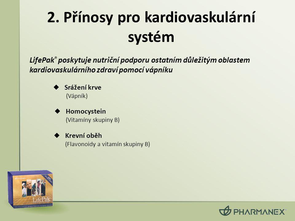 2. Přínosy pro kardiovaskulární systém  Homocystein (Vitamíny skupiny B)  Srážení krve (Vápník) LifePak ® poskytuje nutriční podporu ostatním důleži