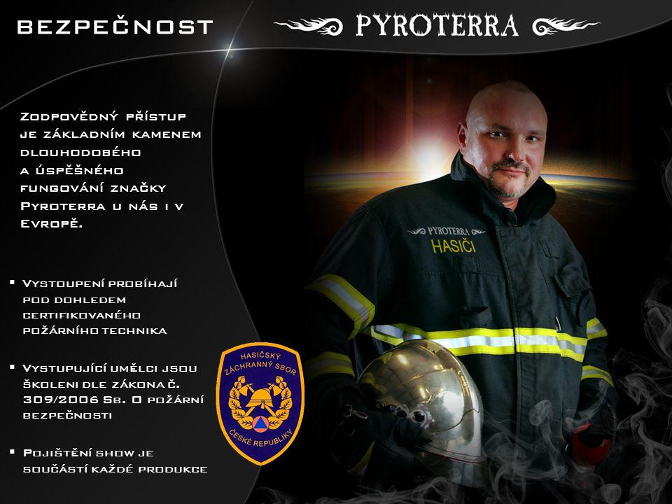 BEZPEČNOST  Vystoupení probíhají pod dohledem certifikovaného požárního technika  Vystupující umělci jsou školeni dle zákona č. 309/2006 Sb. O požár