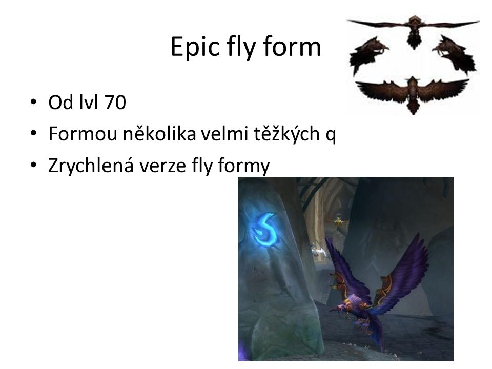 Epic fly form • Od lvl 70 • Formou několika velmi těžkých q • Zrychlená verze fly formy