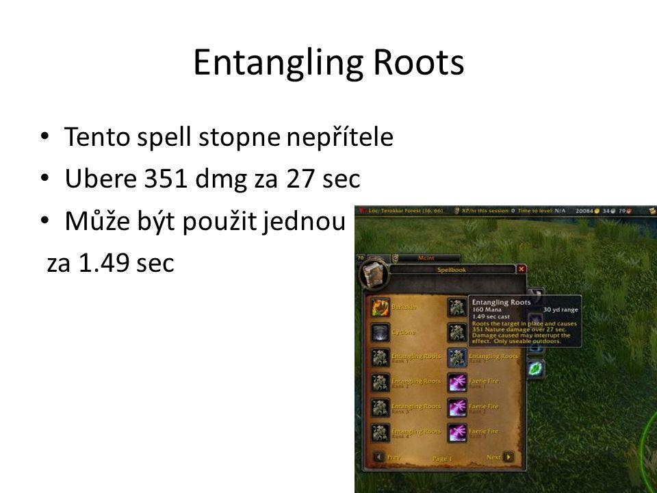Entangling Roots • Tento spell stopne nepřítele • Ubere 351 dmg za 27 sec • Může být použit jednou za 1.49 sec