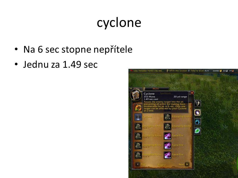 cyclone • Na 6 sec stopne nepřítele • Jednu za 1.49 sec