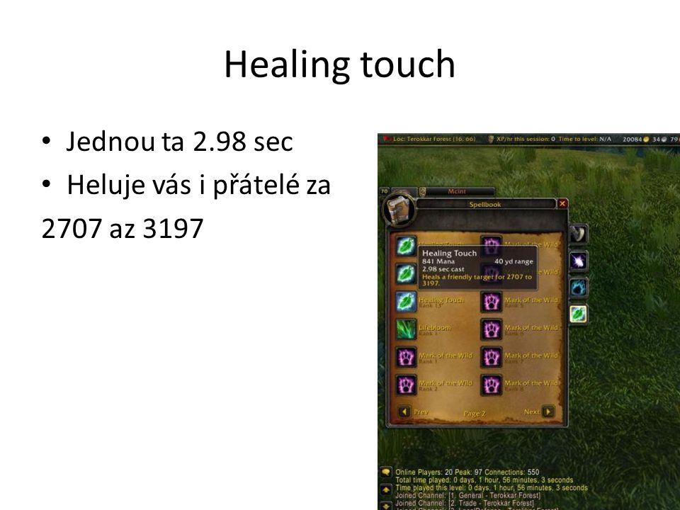 Healing touch • Jednou ta 2.98 sec • Heluje vás i přátelé za 2707 az 3197