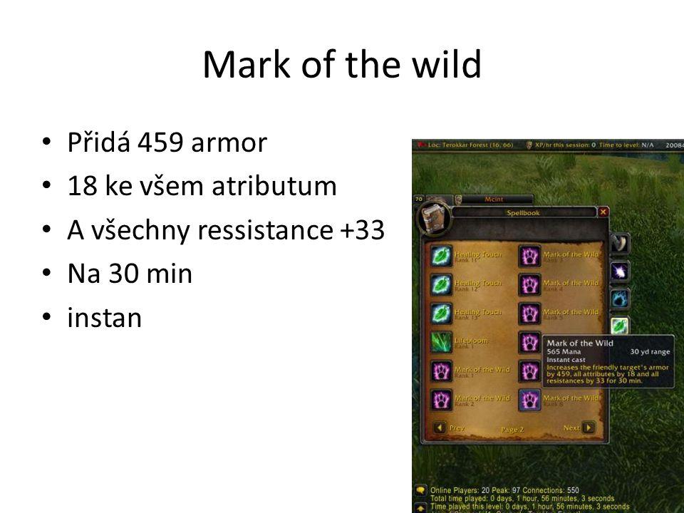 Mark of the wild • Přidá 459 armor • 18 ke všem atributum • A všechny ressistance +33 • Na 30 min • instan