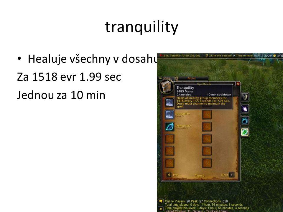 tranquility • Healuje všechny v dosahu Za 1518 evr 1.99 sec Jednou za 10 min