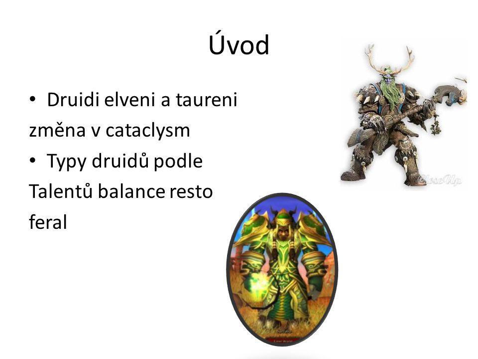 Úvod • Druidi elveni a taureni změna v cataclysm • Typy druidů podle Talentů balance resto feral