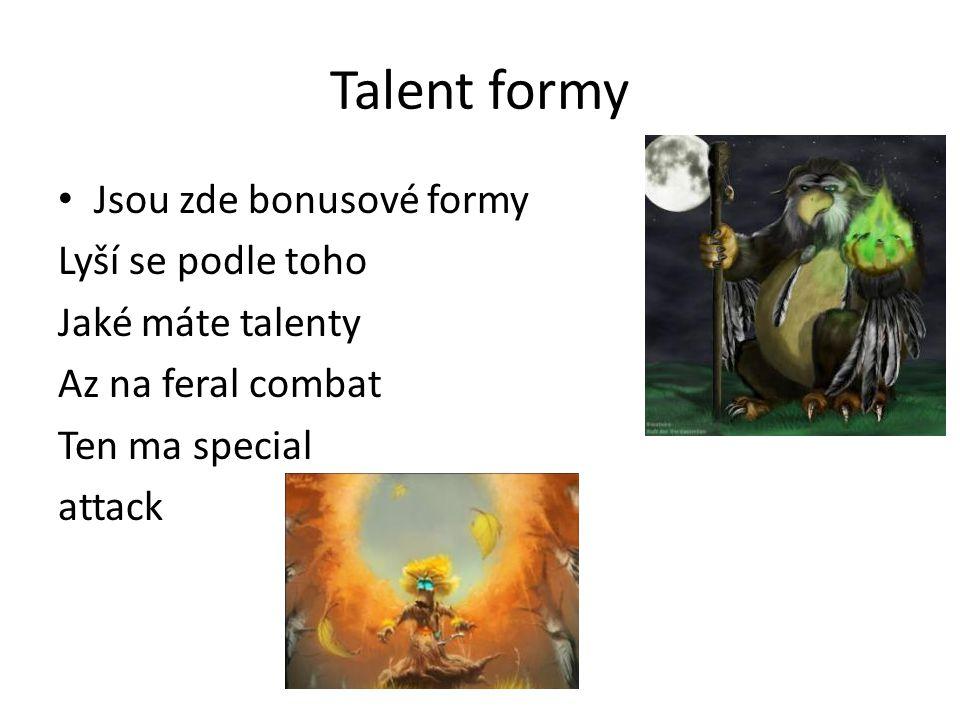 Talent formy • Jsou zde bonusové formy Lyší se podle toho Jaké máte talenty Az na feral combat Ten ma special attack