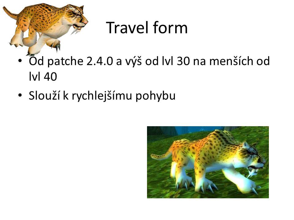 Travel form • Od patche 2.4.0 a výš od lvl 30 na menších od lvl 40 • Slouží k rychlejšímu pohybu
