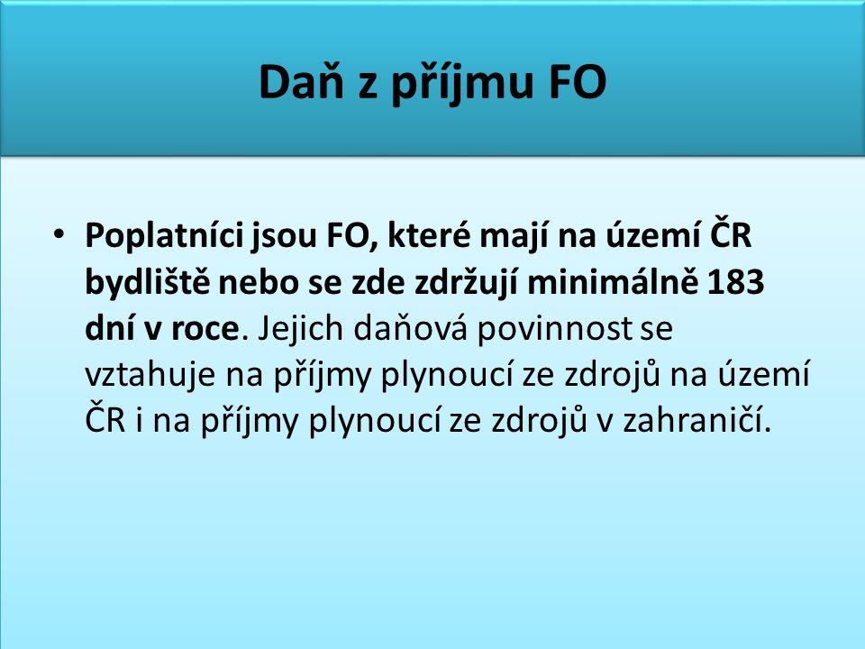 Daň z příjmu FO • Poplatníci jsou FO, které mají na území ČR bydliště nebo se zde zdržují minimálně 183 dní v roce.