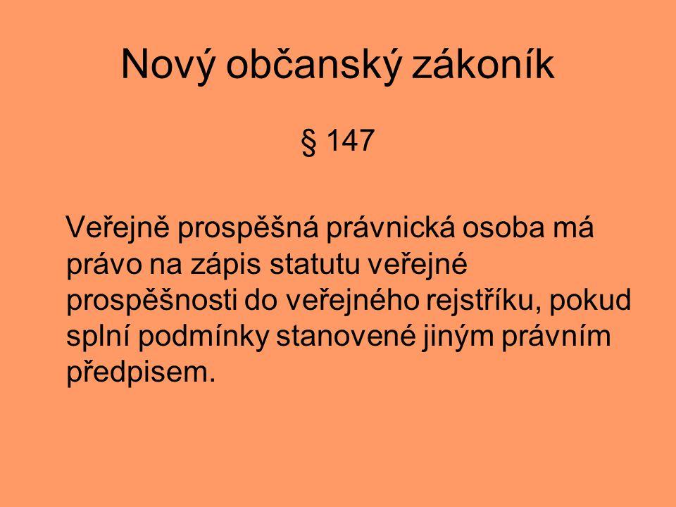 Nový občanský zákoník § 147 Veřejně prospěšná právnická osoba má právo na zápis statutu veřejné prospěšnosti do veřejného rejstříku, pokud splní podmínky stanovené jiným právním předpisem.