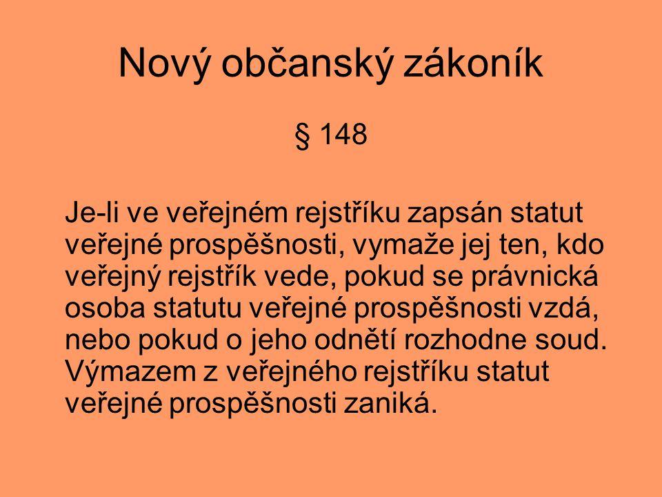 Nový občanský zákoník § 148 Je-li ve veřejném rejstříku zapsán statut veřejné prospěšnosti, vymaže jej ten, kdo veřejný rejstřík vede, pokud se právnická osoba statutu veřejné prospěšnosti vzdá, nebo pokud o jeho odnětí rozhodne soud.