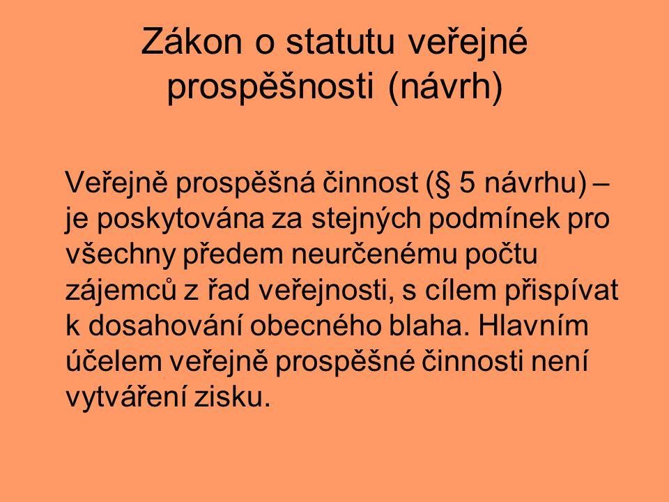 Zákon o statutu veřejné prospěšnosti (návrh) Veřejně prospěšná činnost (§ 5 návrhu) – je poskytována za stejných podmínek pro všechny předem neurčeném
