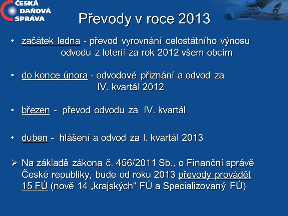 Převody v roce 2013 •začátek ledna - převod vyrovnání celostátního výnosu odvodu z loterií za rok 2012 všem obcím •do konce února - odvodové přiznání a odvod za IV.