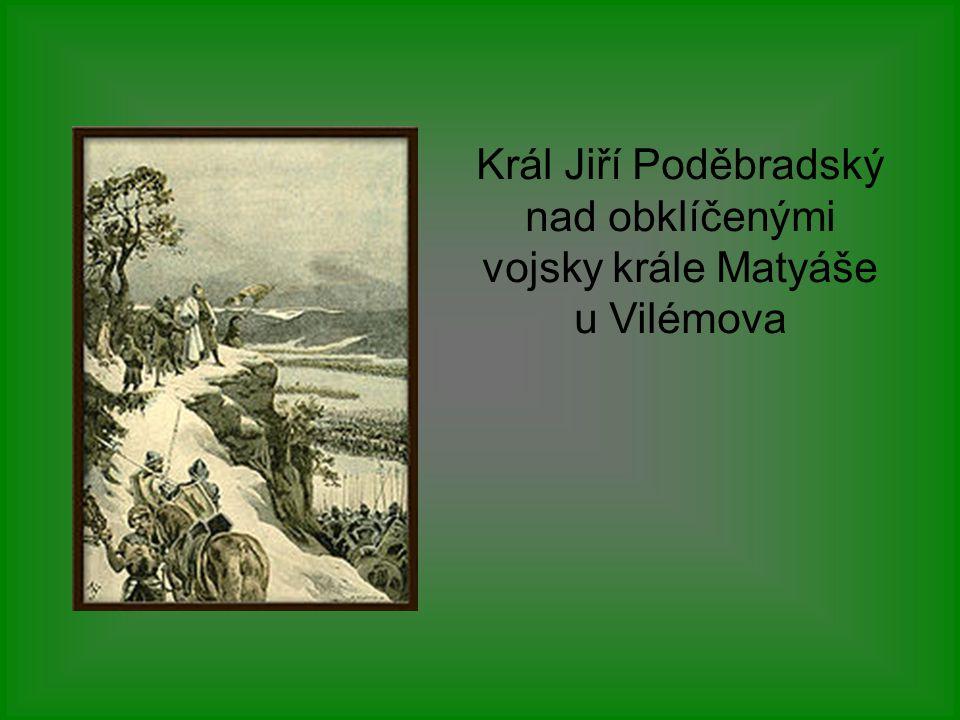 Král Jiří Poděbradský nad obklíčenými vojsky krále Matyáše u Vilémova