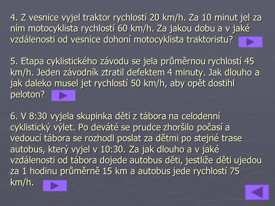 4. Z vesnice vyjel traktor rychlostí 20 km/h. Za 10 minut jel za ním motocyklista rychlostí 60 km/h. Za jakou dobu a v jaké vzdálenosti od vesnice doh