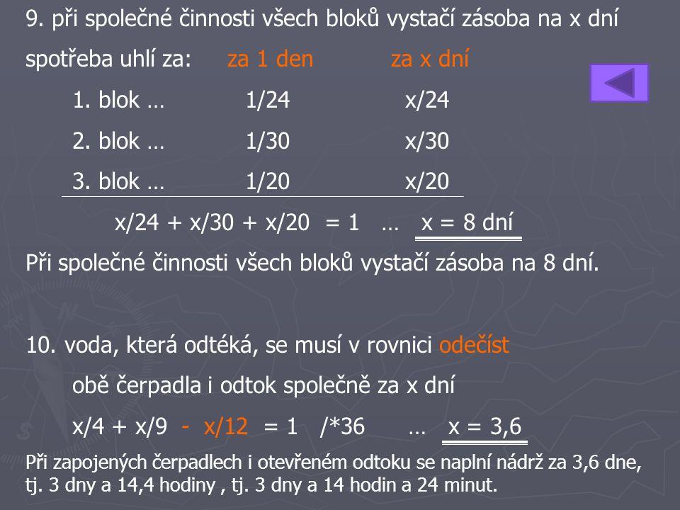9. při společné činnosti všech bloků vystačí zásoba na x dní spotřeba uhlí za: za 1 den za x dní 1. blok …1/24x/24 2. blok … 1/30x/30 3. blok …1/20x/2