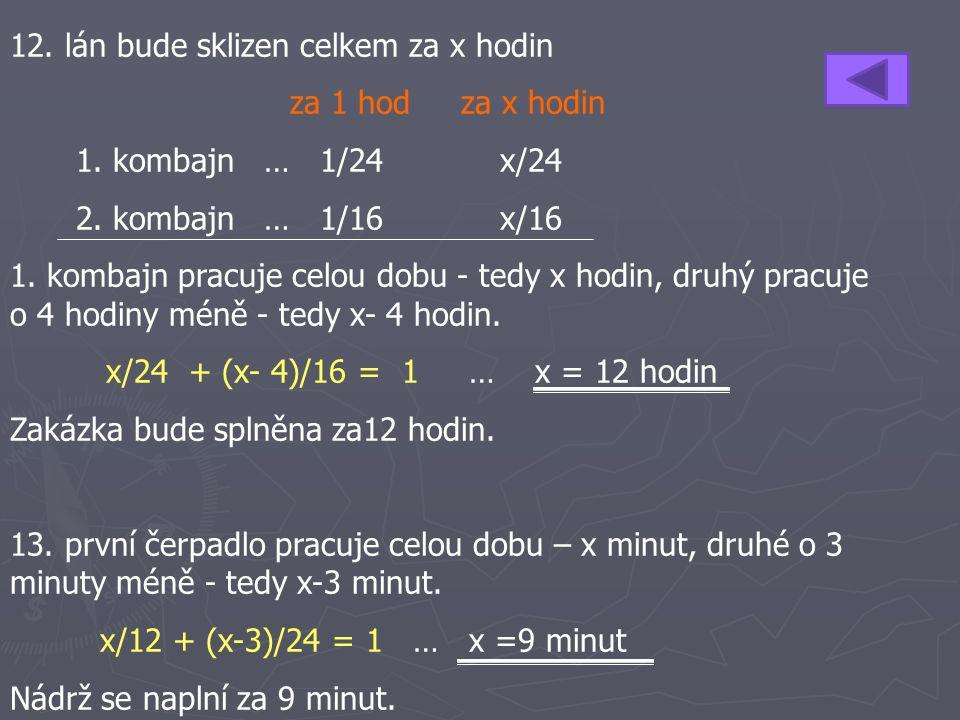 12. lán bude sklizen celkem za x hodin za 1 hod za x hodin 1. kombajn …1/24x/24 2. kombajn … 1/16x/16 1. kombajn pracuje celou dobu - tedy x hodin, dr