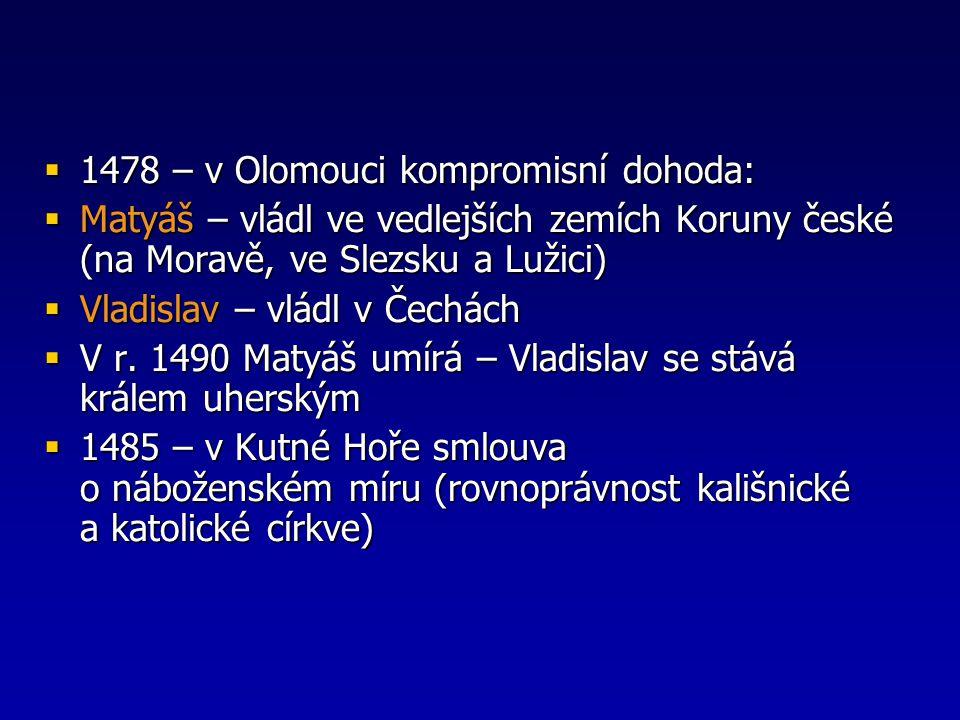  1478 – v Olomouci kompromisní dohoda:  Matyáš – vládl ve vedlejších zemích Koruny české (na Moravě, ve Slezsku a Lužici)  Vladislav – vládl v Čech