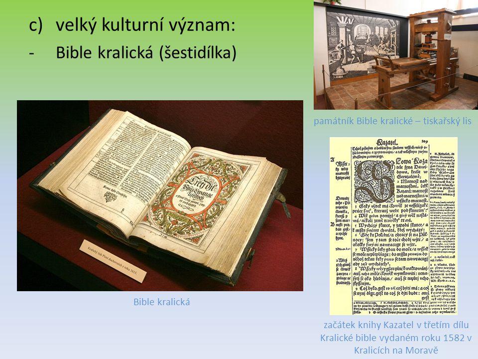 c)velký kulturní význam: -Bible kralická (šestidílka) Bible kralická začátek knihy Kazatel v třetím dílu Kralické bible vydaném roku 1582 v Kralicích