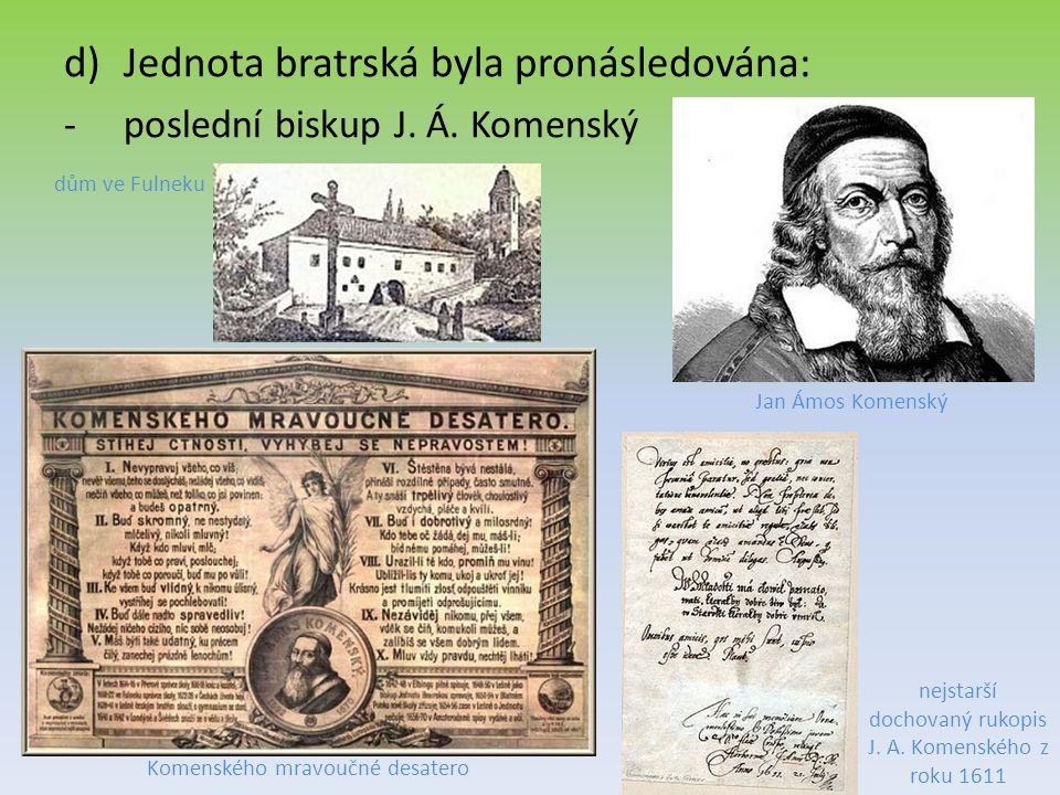 d)Jednota bratrská byla pronásledována: -poslední biskup J. Á. Komenský nejstarší dochovaný rukopis J. A. Komenského z roku 1611 Jan Ámos Komenský Kom