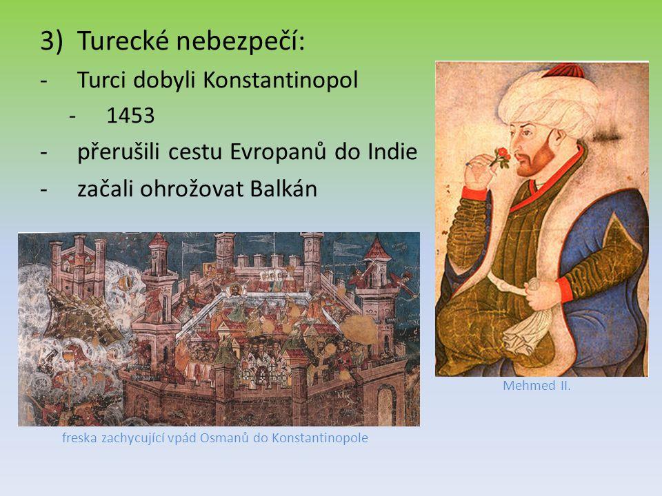 3)Turecké nebezpečí: -Turci dobyli Konstantinopol -1453 -přerušili cestu Evropanů do Indie -začali ohrožovat Balkán freska zachycující vpád Osmanů do