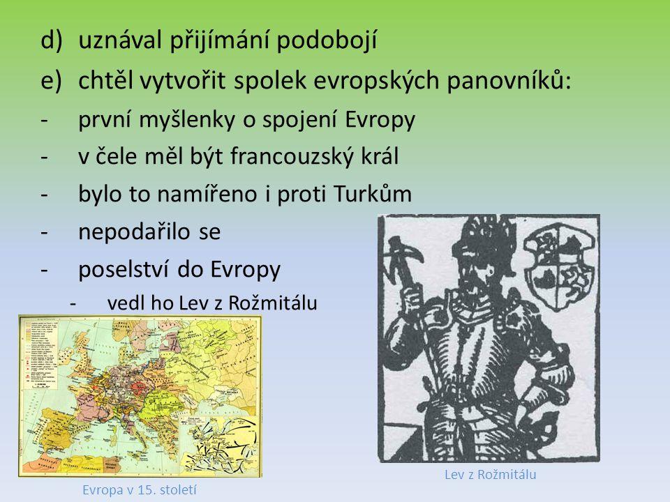 d)uznával přijímání podobojí e)chtěl vytvořit spolek evropských panovníků: -první myšlenky o spojení Evropy -v čele měl být francouzský král -bylo to