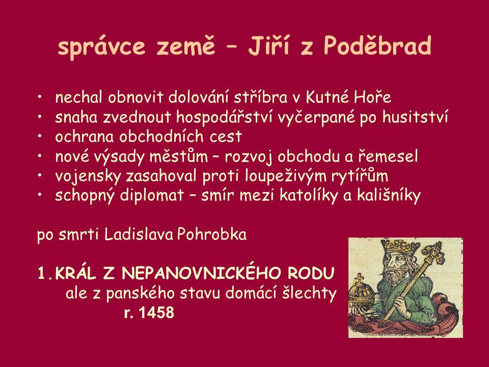 správce země – Jiří z Poděbrad •nechal obnovit dolování stříbra v Kutné Hoře •snaha zvednout hospodářství vyčerpané po husitství •ochrana obchodních c