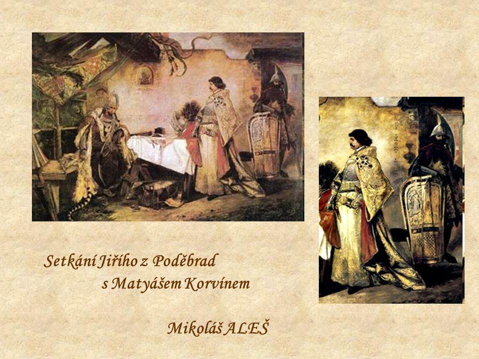 Setkání Jiřího z Poděbrad s Matyášem Korvínem Mikoláš ALEŠ