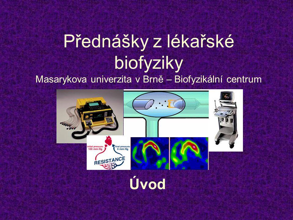 Přednášky z lékařské biofyziky Masarykova univerzita v Brně – Biofyzikální centrum Úvod