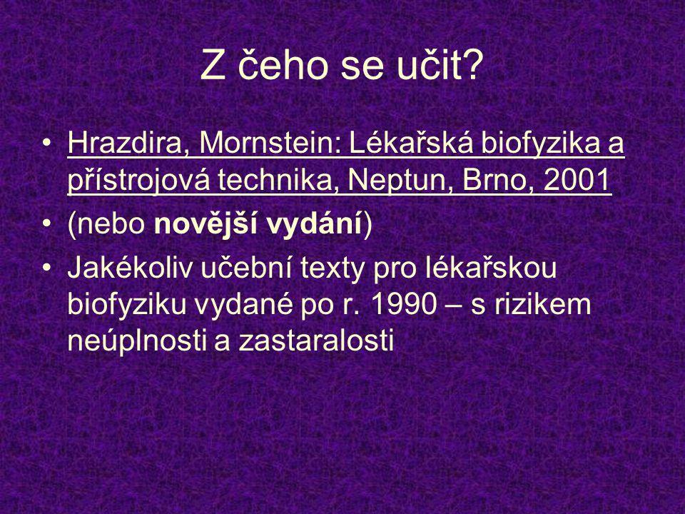 Z čeho se učit? •Hrazdira, Mornstein: Lékařská biofyzika a přístrojová technika, Neptun, Brno, 2001 •(nebo novější vydání) •Jakékoliv učební texty pro