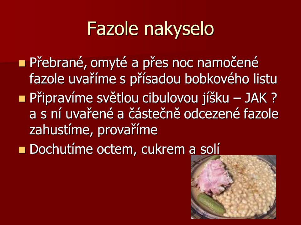FAZOLE _ LUSKY_a další  Fazolové lusky nejíme syrové, obsahují - jedovatou bílkovinu phasin (střevní problémy).