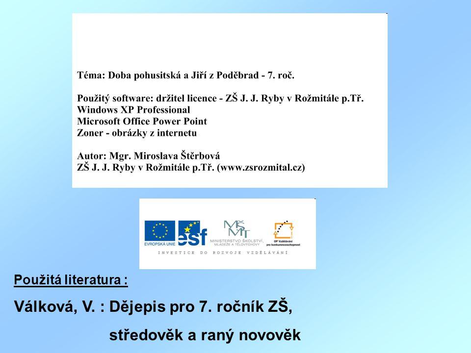 Použitá literatura : Válková, V. : Dějepis pro 7. ročník ZŠ, středověk a raný novověk