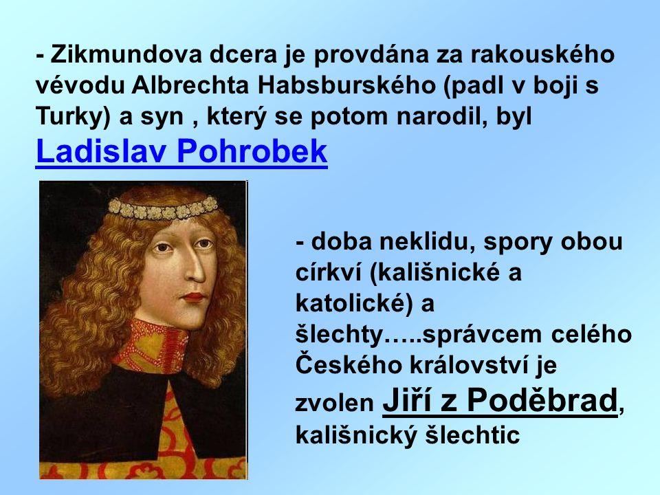 - Zikmundova dcera je provdána za rakouského vévodu Albrechta Habsburského (padl v boji s Turky) a syn, který se potom narodil, byl Ladislav Pohrobek