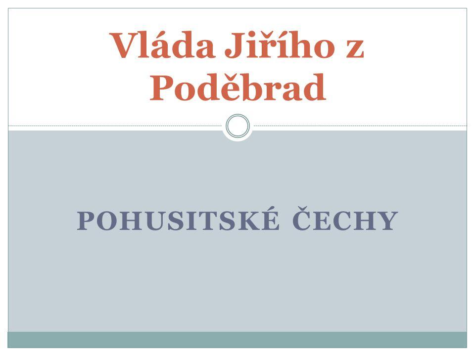 POHUSITSKÉ ČECHY Vláda Jiřího z Poděbrad