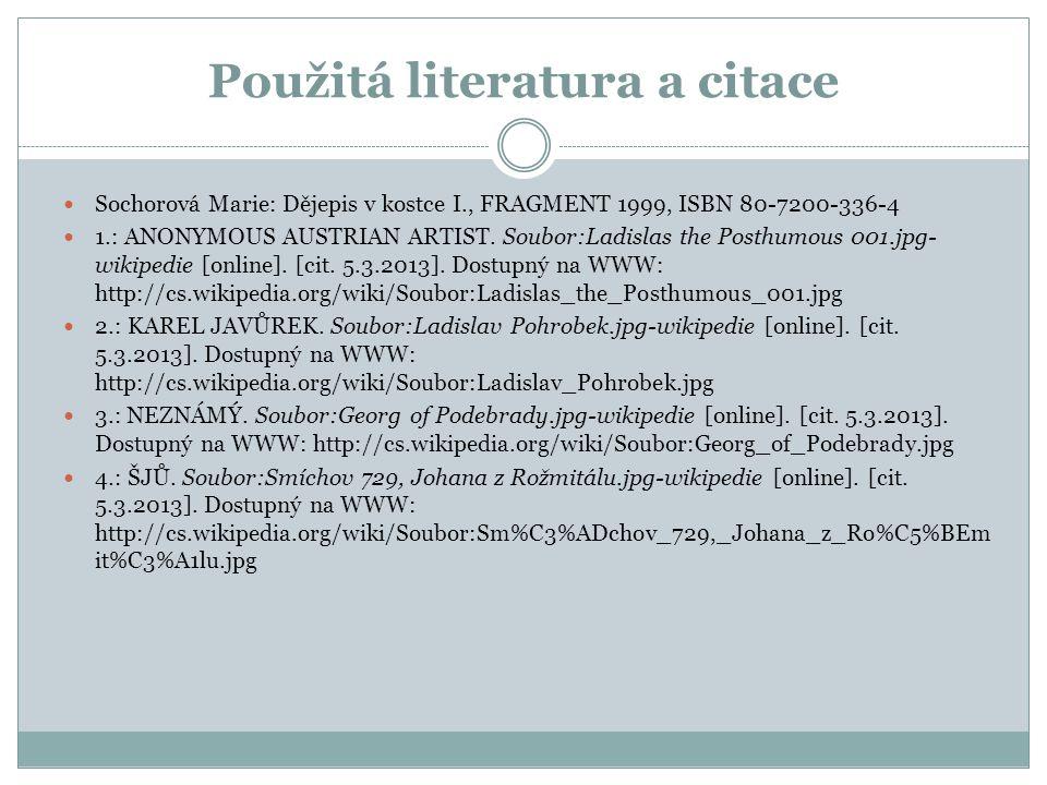 Použitá literatura a citace  Sochorová Marie: Dějepis v kostce I., FRAGMENT 1999, ISBN 80-7200-336-4  1.: ANONYMOUS AUSTRIAN ARTIST.