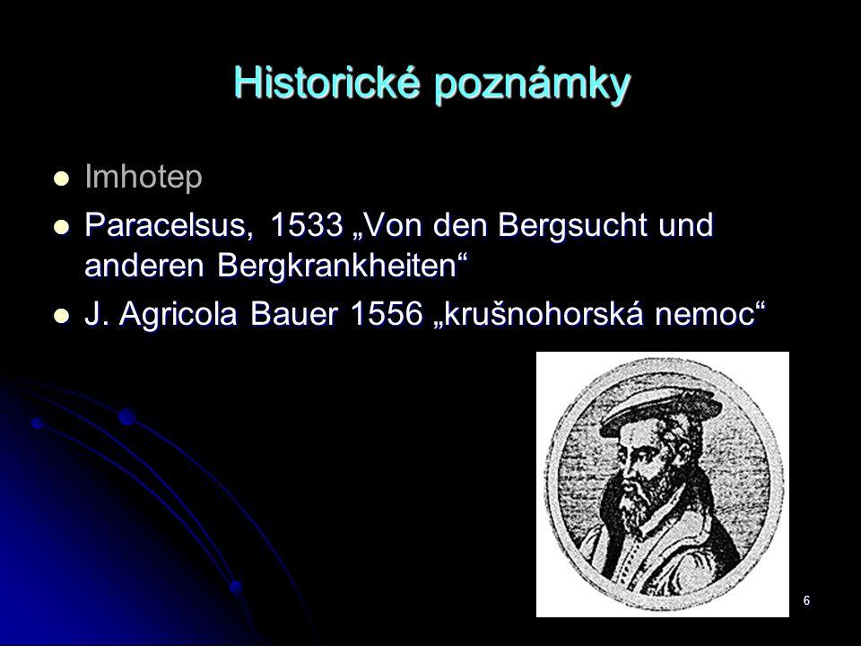 "6 Historické poznámky   Imhotep  Paracelsus, 1533 ""Von den Bergsucht und anderen Bergkrankheiten""  J. Agricola Bauer 1556 ""krušnohorská nemoc"""