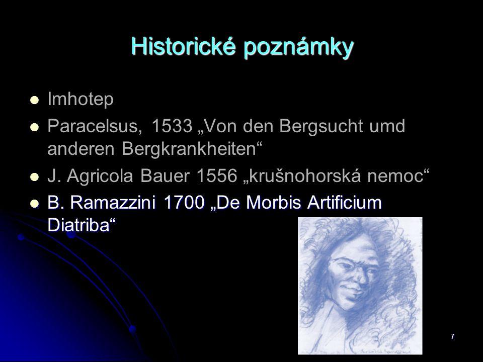"7 Historické poznámky   Imhotep   Paracelsus, 1533 ""Von den Bergsucht umd anderen Bergkrankheiten""   J. Agricola Bauer 1556 ""krušnohorská nemoc"""