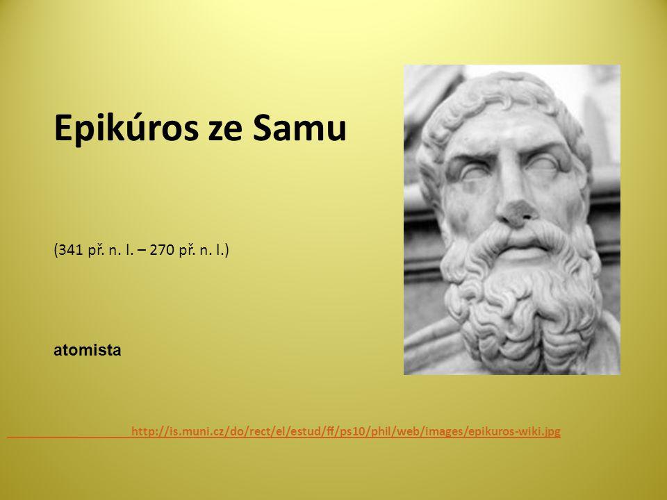 Epikúros ze Samu http://is.muni.cz/do/rect/el/estud/ff/ps10/phil/web/images/epikuros-wiki.jpg (341 př.
