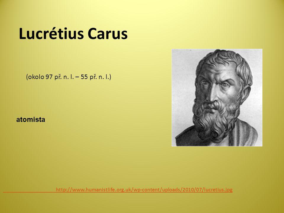 Lucrétius Carus http://www.humanistlife.org.uk/wp-content/uploads/2010/07/lucretius.jpg (okolo 97 př.