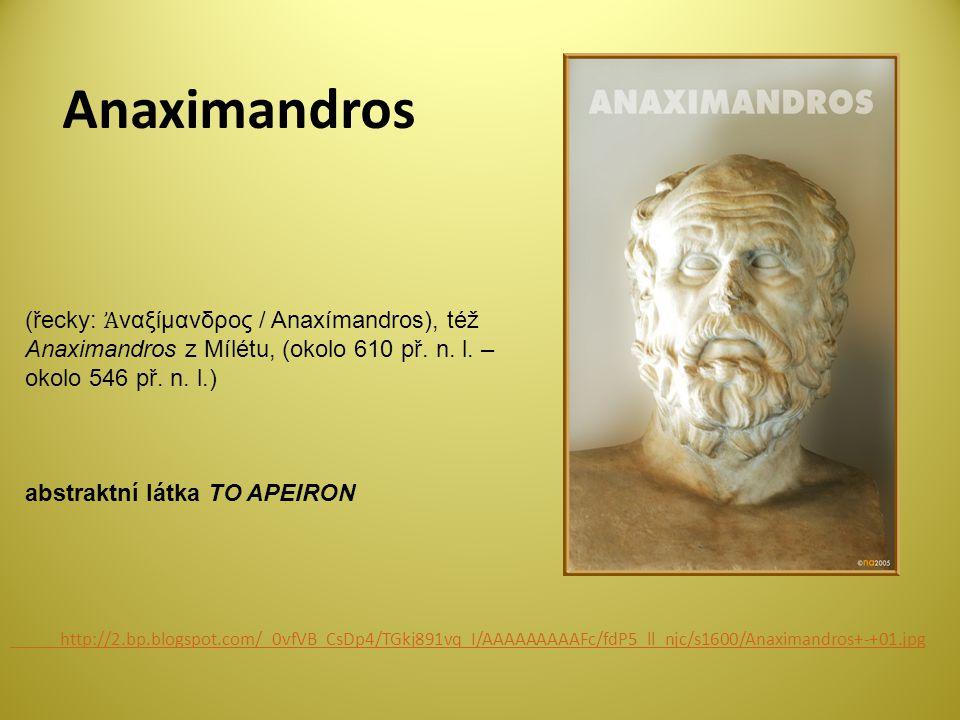 Anaximandros http://2.bp.blogspot.com/_0vfVB_CsDp4/TGkj891vq_I/AAAAAAAAAFc/fdP5_ll_njc/s1600/Anaximandros+-+01.jpg (řecky: Ἀ ναξίμανδρος / Anaxímandros), též Anaximandros z Mílétu, (okolo 610 př.