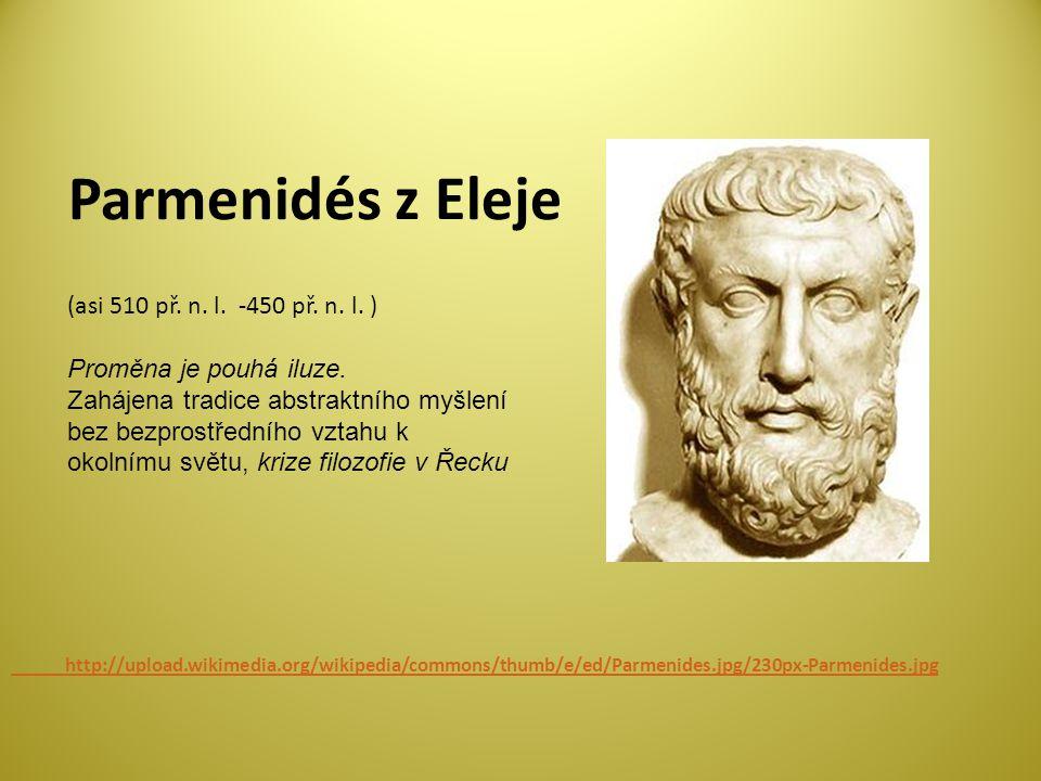 Parmenidés z Eleje http://upload.wikimedia.org/wikipedia/commons/thumb/e/ed/Parmenides.jpg/230px-Parmenides.jpg (asi 510 př.