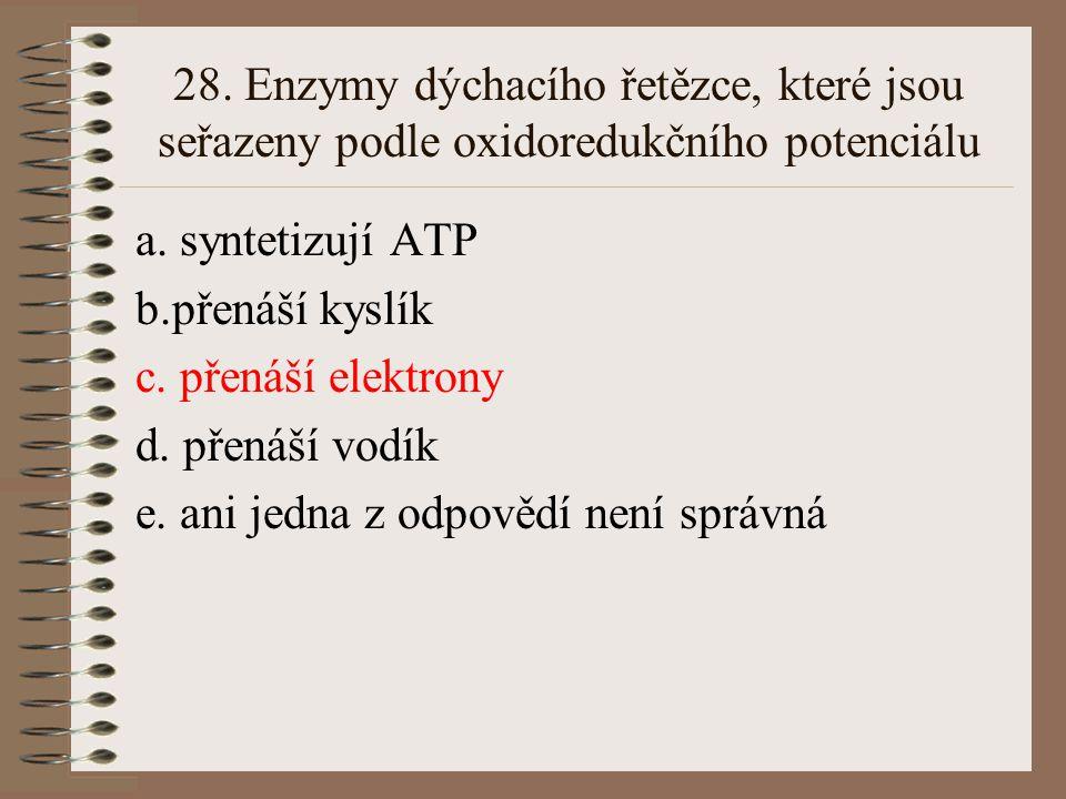 27. Které z uvedených molekul jsou transportovány z jádra do cytoplasmy přes jaderné póry? a. mRNA b. DNA c. aminokyseliny d. ATP e. ani jedna z odpov