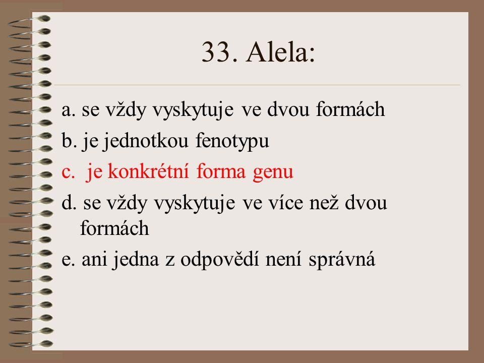 32.Fenotyp je: a. obvykle determinován dvěma alelami b.